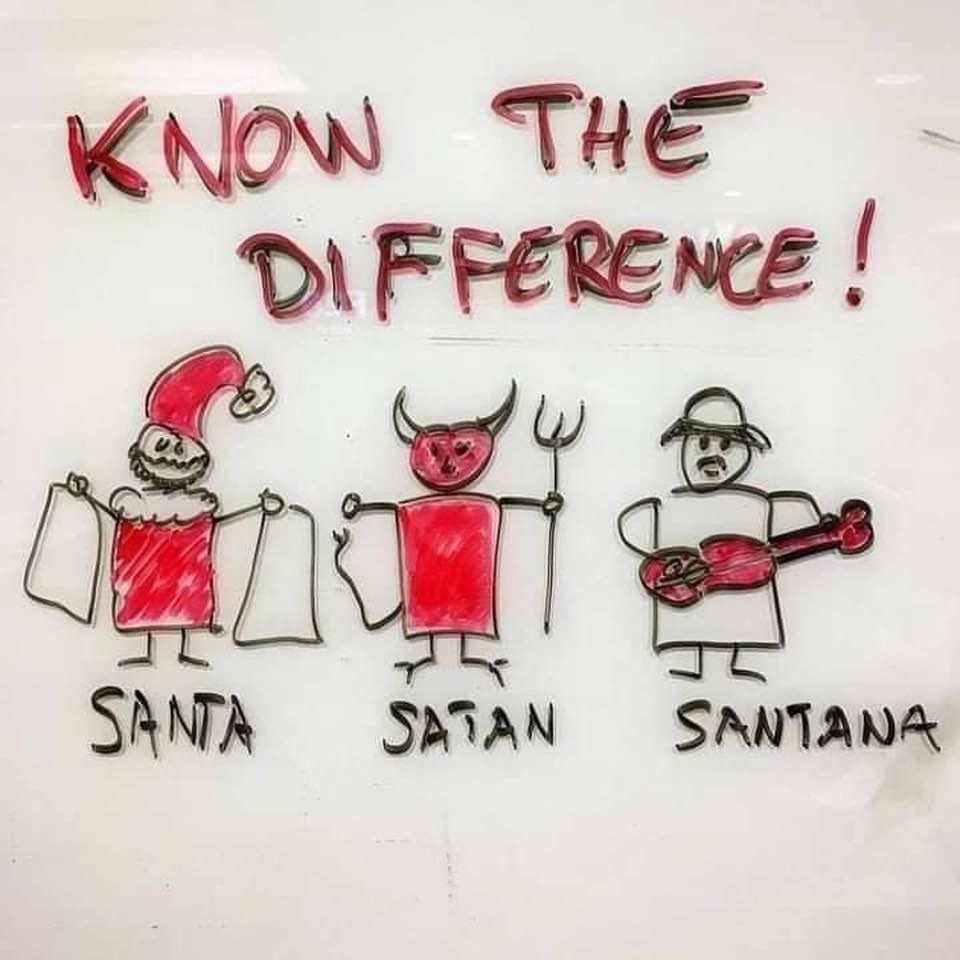 Just to be sure you don't mix up these three things, as we approach the holidays: Santa, Satan, Santana!