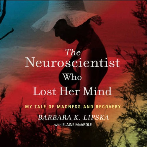 Cover image of Barbara K. Lipska's book, 'The Neuroscientist Who Lost Her Mind'