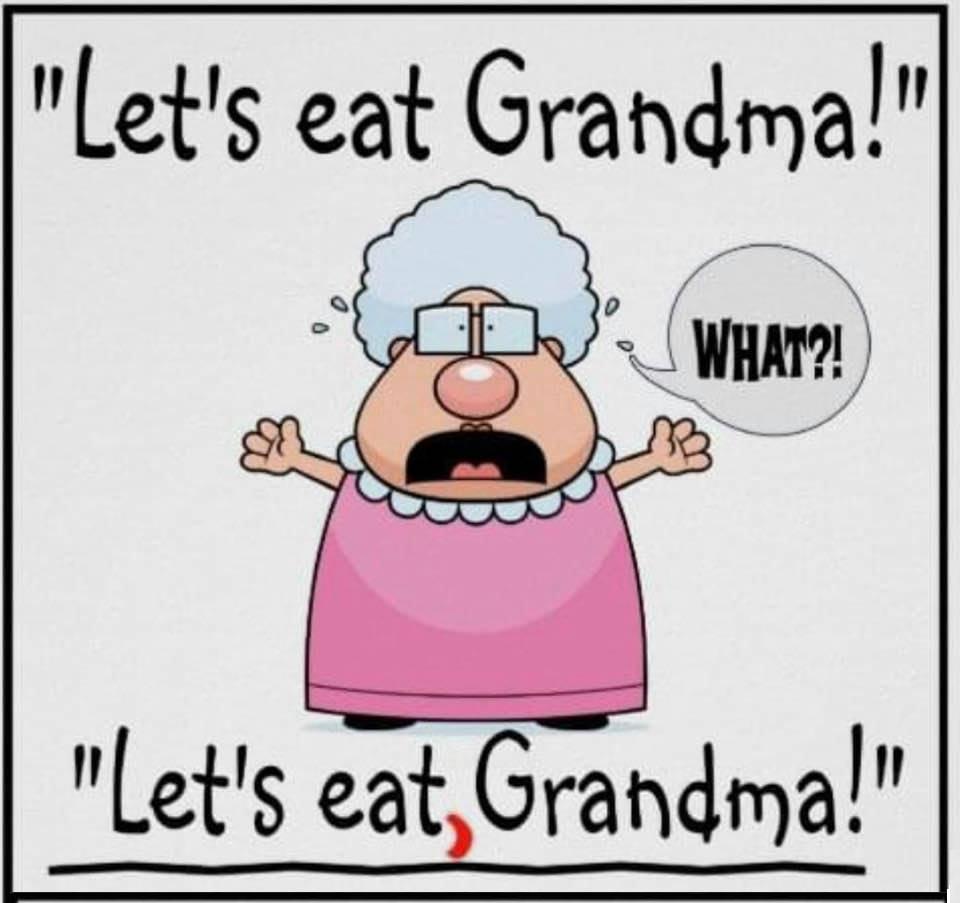 Proper punctuation saves lives: 'Let's eat grandma' vs. 'Let's eat, grandma'!